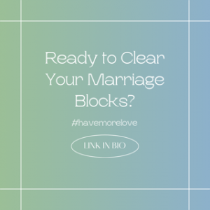 Relationships, marriage, blocks to relationships, dating, love, clear what's holding you back