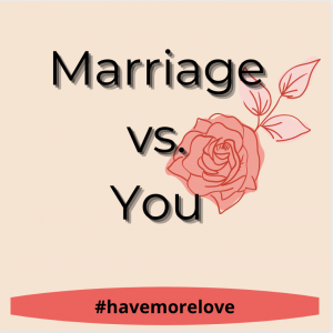 Marriage vs. You, marriage, relationships, dating