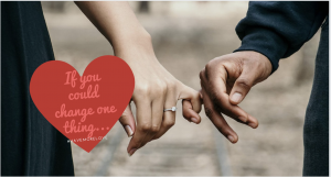 what would you like to change? Marriage, relationships, dating, love, work, life, balance